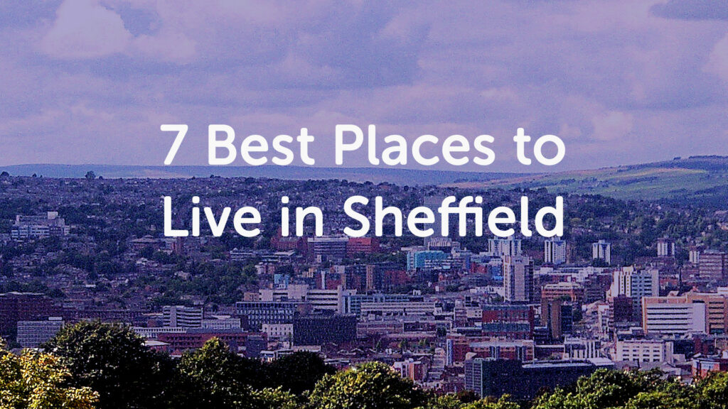 The 7 Best Places to Live in Sheffield